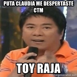 willie revillame you dont do that to me - PUTA CLAUDIA ME DESPERTASTE CTM TOY RAJA