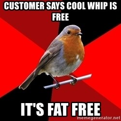 Retail Robin - customer says cool whip is free it's fat free