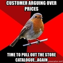 Retail Robin - customer arguing over prices time to pull out the store catalogue...again