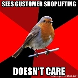 Retail Robin - sees customer shoplifting doesn't care