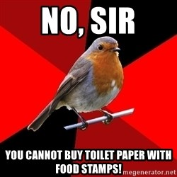 Retail Robin - No, sir you cannot buy toilet paper with food stamps!