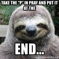 """Sexual Sloth - take the """"p"""" in pray and put it at the end..."""