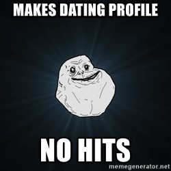 Forever Alone - Makes Dating Profile No Hits