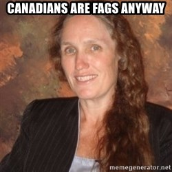 Westboro Baptist Church Lady - Canadians are fags anyway