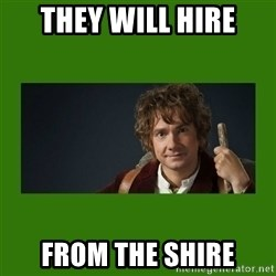 The Hobbit - They will hire From the shire