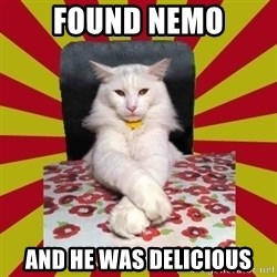 Dictator Cat - found nemo and HE WAS DELICIOUS