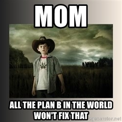 The Walking Dead - mom all the plan b in the world won't fix that