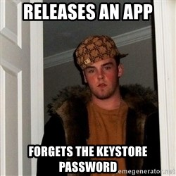 Scumbag Steve - Releases an app Forgets the KEYstore password