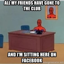 Spiderman Desk - all my friends have gone to the club and I'm sitting here on facebook