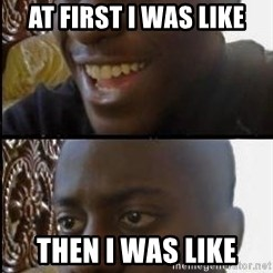 disappointed black guy - At first i was like then i was like