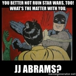 Batman Slappp - You better not ruin Star wars, too! What's the matter with you, jj abrams?