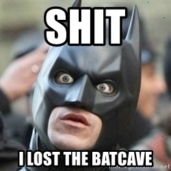Scared Batman - shit  i lost the batcave
