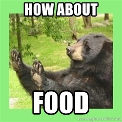 how about no bear 2 - how about food