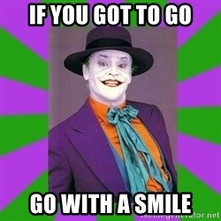 Jack Nicholson Joker- Steve Miller - IF You got to go go with a smile