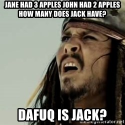 Jack sparrow WTF - jane had 3 apples john had 2 apples how many does jack have? dafuq is jack?
