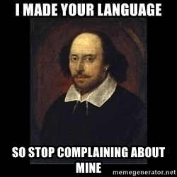William Shakespeare - i made your language so stop complaining about mine