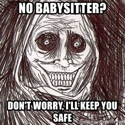 Uninvited Houseguest - No babysitter? Don't worry, I'll keep you safe