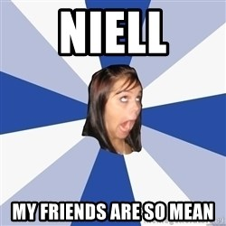 Annoying Facebook Girl - NIell my friends are so mean