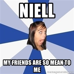 Annoying Facebook Girl - Niell My friends are so mean to me