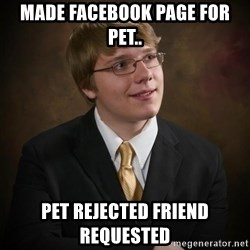 flyinchipmunk5 - Made facebook page for pet.. pet rejected friend requested