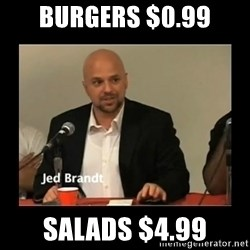 Jed Brant's Theories - Burgers $0.99 Salads $4.99