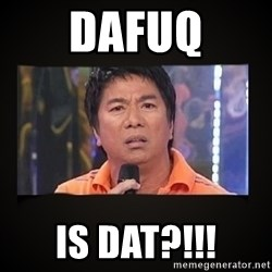 Willie Revillame me - DAFUq IS DAT?!!!