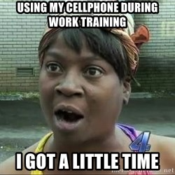 sweet brown surprised - Using my cellphone during work training I got A little time