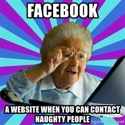 old lady - Facebook a website when you can contact naughty people