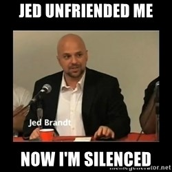 Jed Brant's Theories - Jed unfriended me Now I'm Silenced