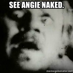 Typical MSI - SEE ANGIE NAKED.