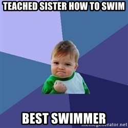 Success Kid - Teached sister how to swim Best swimmer