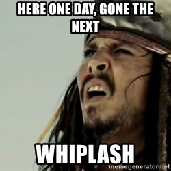 Jack sparrow WTF - Here one day, gone the next whiplash