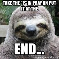 """Sexual Sloth - take the """"p"""" in pray an put it at the end..."""