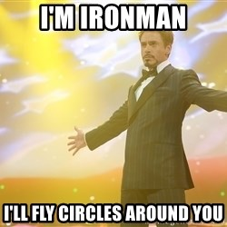 tony stark- that feeling when - i'm ironman i'll fly circles around you