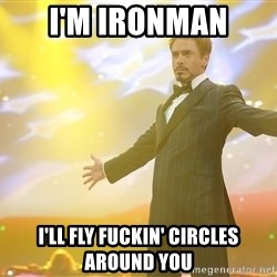 tony stark- that feeling when - i'm ironman i'll fly fuckin' circles around you