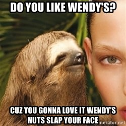 The Rape Sloth - do you like wendy's? cuz you gonna love it wendy's nuts slap your face