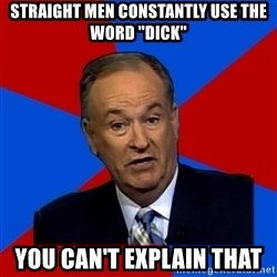 "Bill O'Reilly Proves God - Straight men constantly use the word ""dick"" You can't explain that"