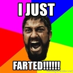 sparta - I JUST FARTED!!!!!!