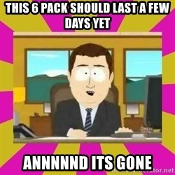 annd its gone - this 6 pack should last a few days yet annnnnd its gone