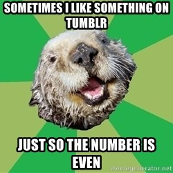 Ocd Otter - SOmetimes i like something on tumblr just so the number is even