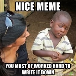 Skeptical 3rd World Kid - nice meme you must of worked hard to write it down