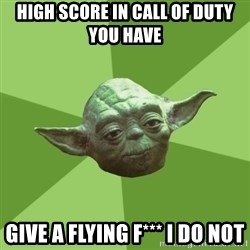Advice Yoda Gives - High score in Call of Duty you have Give a flying f*** I do not