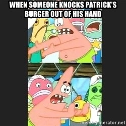 Pushing Patrick - WHEN SOMEONE KNOCKS PATRICK'S BURGER OUT OF HIS HAND