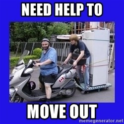 Motorfezzie - NEED HELP TO MOVE OUT
