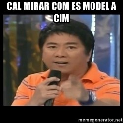 You don't do that to me meme - cal mirar com es model a cim