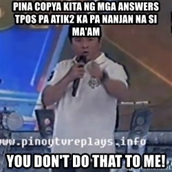 Willie You Don't Do That to Me! - Pina copya kita ng mga answers tpos pa atik2 ka pa nanjan na si ma'am you don't do that to me!