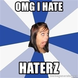 Annoying Facebook Girl - omg i hate haterz