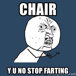 Y U No - chair y u no stop farting