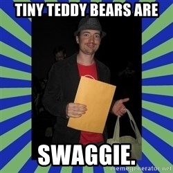 Swag fag chad costen - Tiny Teddy BearS ARE SWAGGIE.