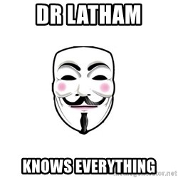 Anon - DR LATHAM KNOWS EVERYTHING